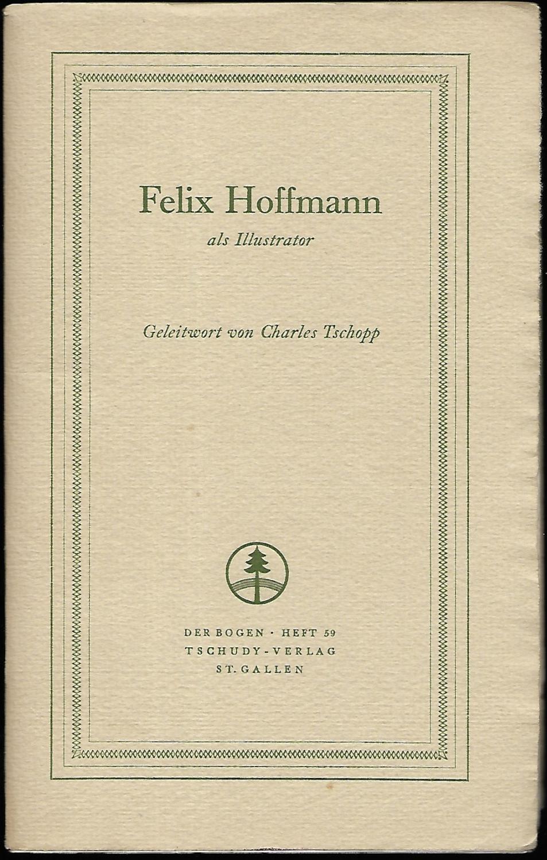 Felix Hoffmann als Illustrator. Geleitwort von Charles: HOFFMANN, Felix ]