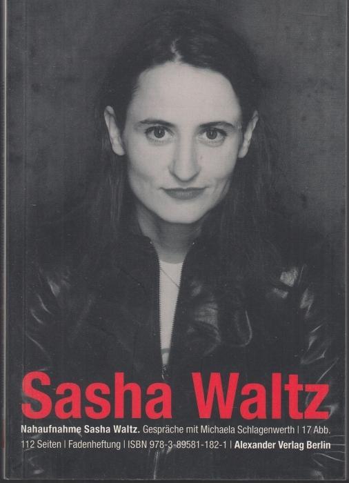 Nahaufnahme Sasha Waltz. Gespräche mit Michaela Schlagenwerth - Waltz, Sasha