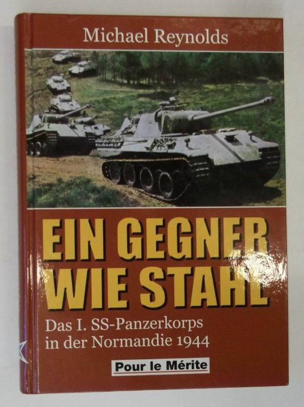 Ein Gegner wie Stahl. Das I.SS-Panzerkorps in: Reynolds, Michael