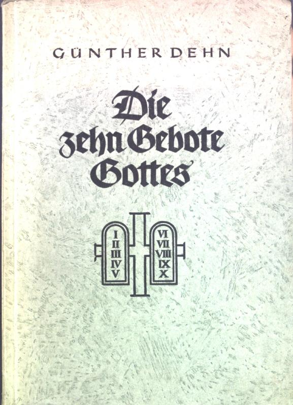 Die zehn Gebote Gottes: Nach Luthers Kleinem: Dehn, Günther: