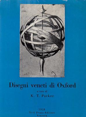 Disegni veneti di Oxford.: Parker, K. T.: