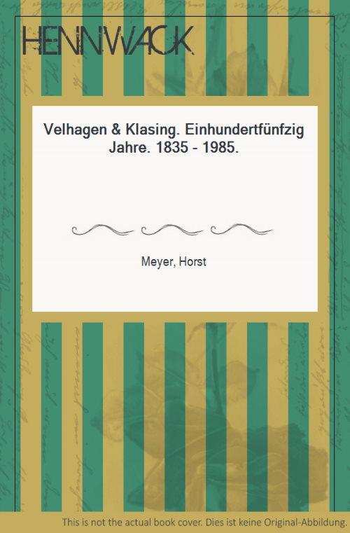 Velhagen & Klasing. Einhundertfünfzig Jahre. 1835 -: Meyer, Horst: