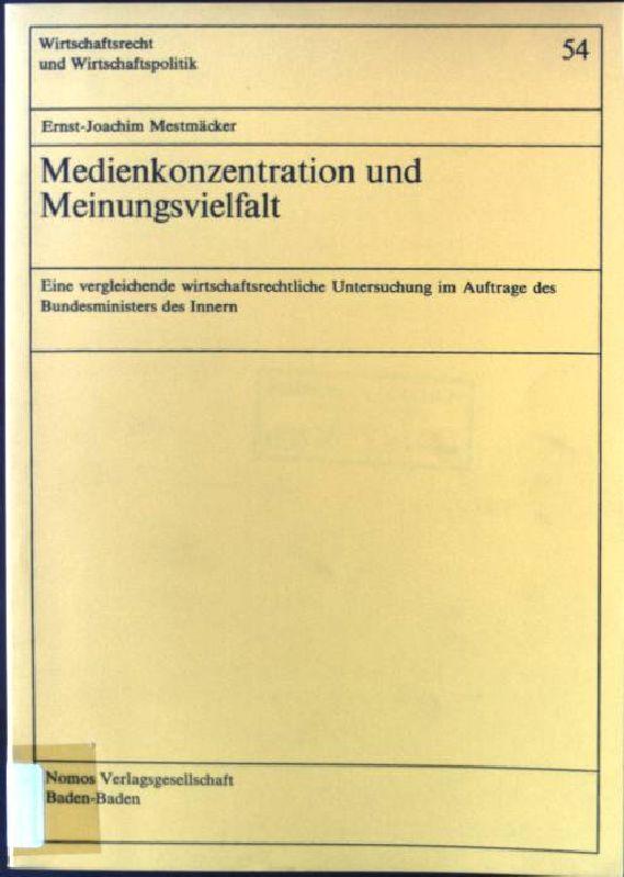 Medienkonzentration und Meinungsvielfalt : e. vergleichende wirtschaftsrechtl.: Mestmäcker, Ernst-Joachim: