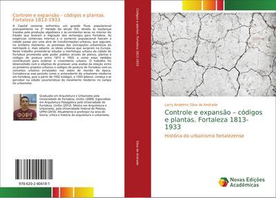 Controle e expansão - códigos e plantas. Fortaleza 1813-1933 : História do urbanismo fortalezense - Larry Andelmo Silva de Andrade
