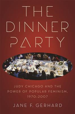 The Dinner Party: Judy Chicago and the Power of Popular Feminism, 1970-2007 (Paperback or Softback) - Gerhard, Jane F.
