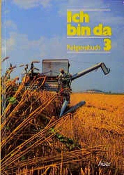 Ich bin da - Religionsbuch, Neuausgabe. Ausgabe neue Rechtschreibung: Ich bin da, neue Rechtschreibung, 3. Jahrgangsstufe