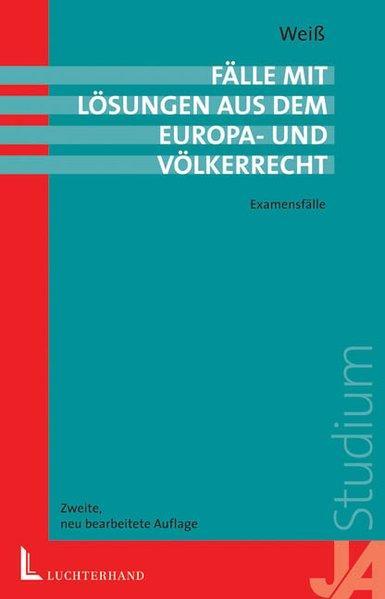 Fälle mit Lösungen aus dem Europa- und Völkerrecht: Examensfälle - Weiss, Wolfgang