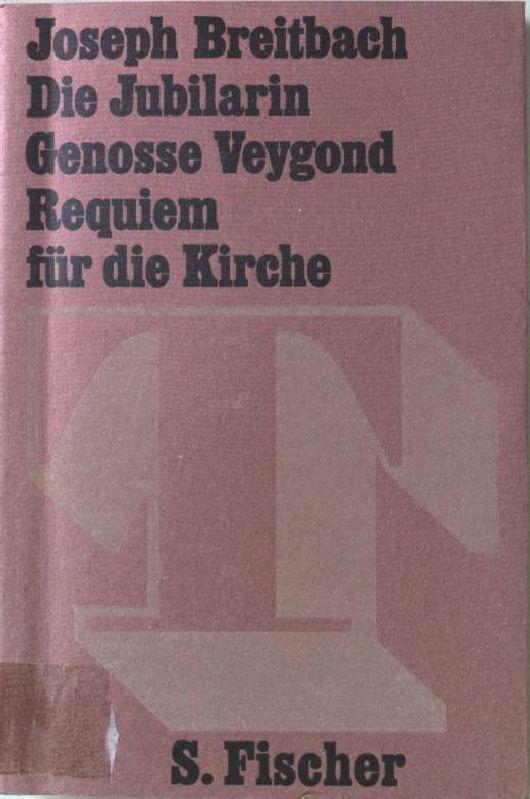 Die Jubilarin; Genosse Veygond. Requiem für die: Breitbach, Joseph: