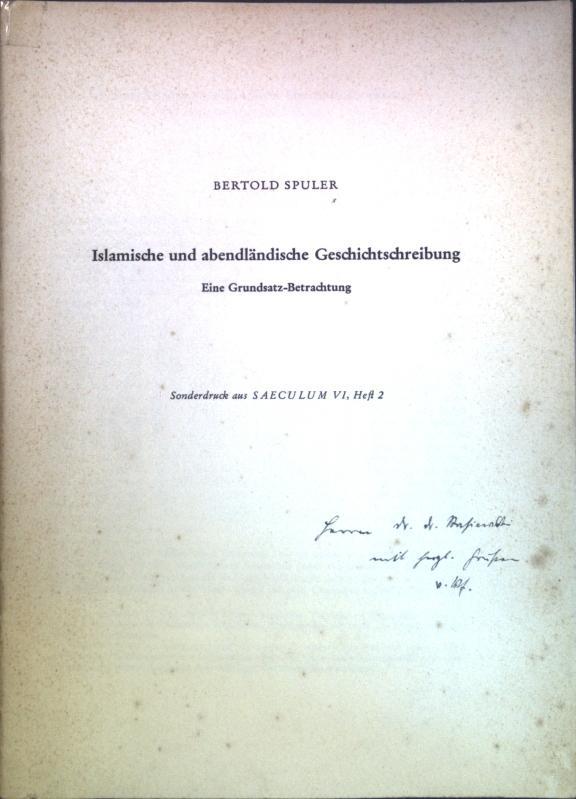 Islamische und abendländische Geschichtsschreibung: Eine Grundsatz-Betrachtung. Sonderdruck: Spuler, Bertold: