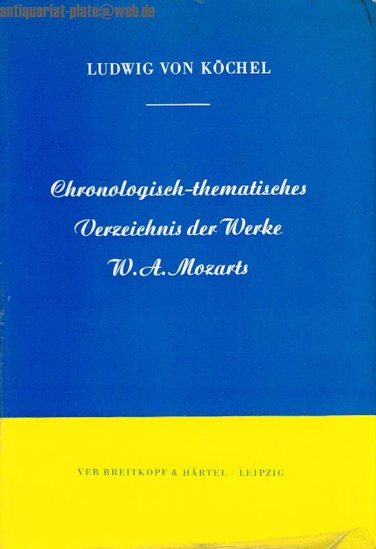 Chronologisch-thematisches Verzeichnis der Werke W. A. Mozarts.: von Köchel, Ludwig:
