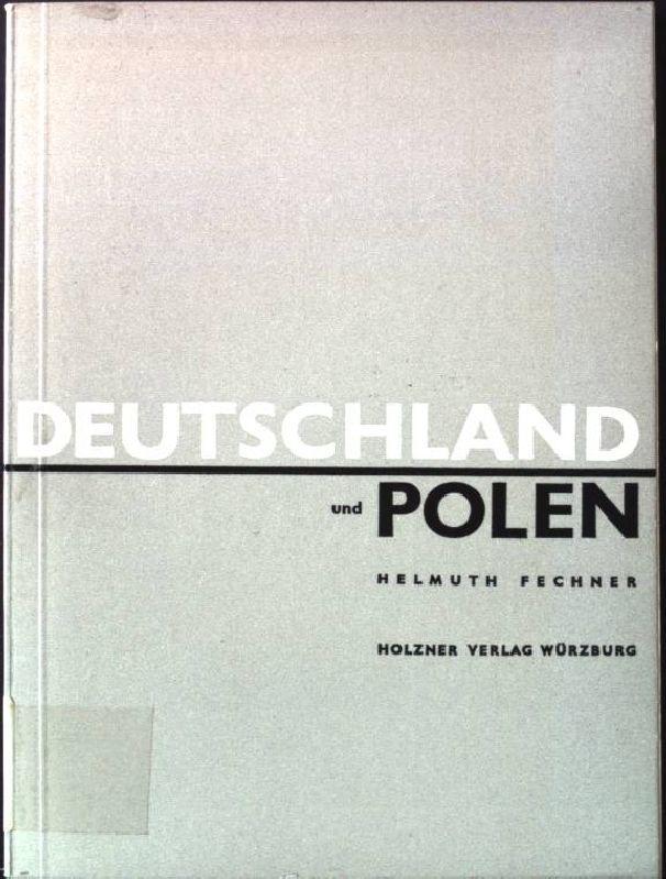 Deutschland und Polen. 1772-1945. Ostdeutsche Beiträge. Band: Fechner, Helmuth: