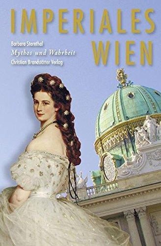 Imperiales Wien Mythos und Wahrheit - Barbara, Sternthal