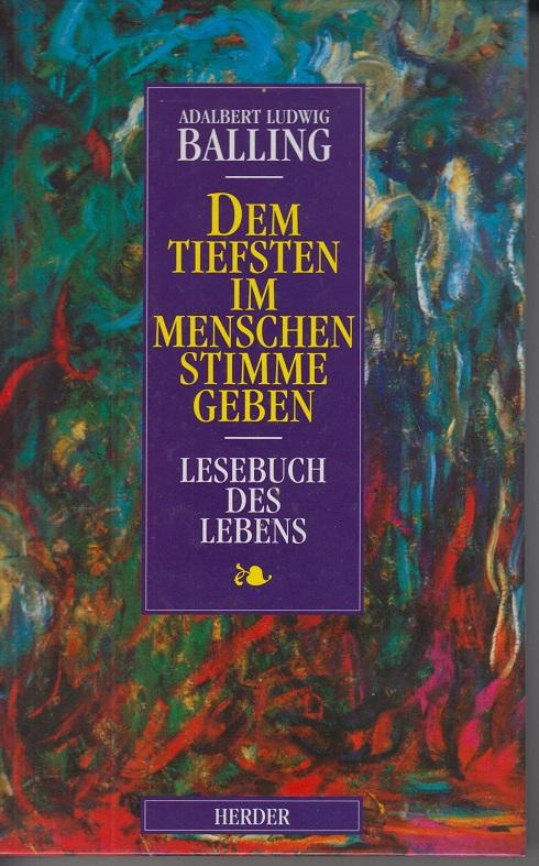Dem Tiefsten im Menschen Stimme geben: Lesebuch: Balling, Adalbert Ludwig