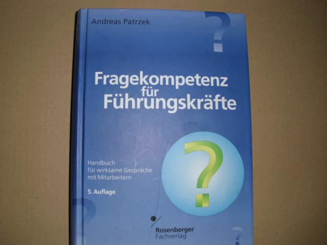 FRAGEKOMPETENZ FÜR FÜHRUNGSKRÄFTE Handbuch für wirksame Gespräche mit Mitarbeitern - Patrzek, Andreas