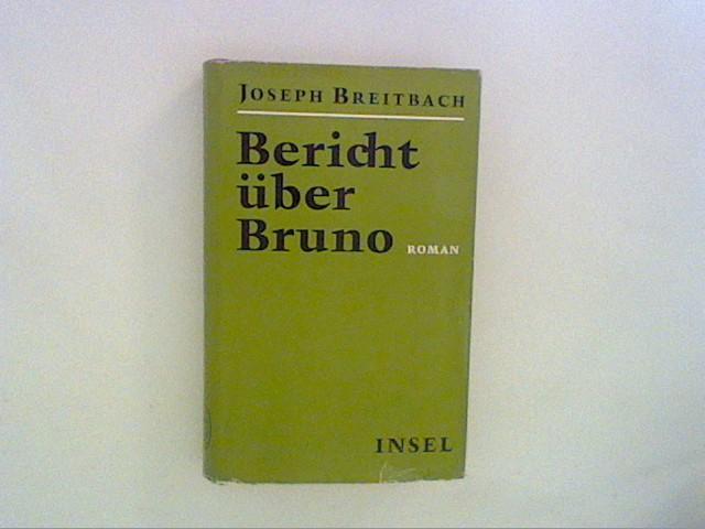 Bericht über Bruno. Roman: Breitbach, Joseph:
