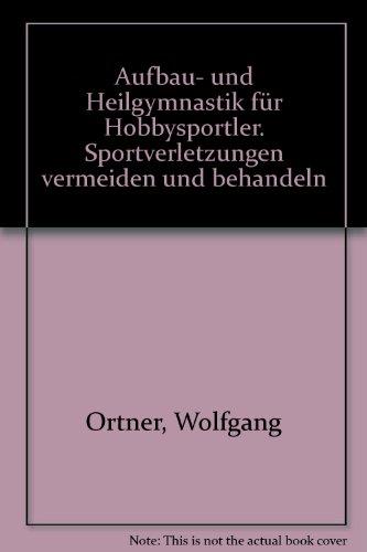 Aufbau- und Heilgymnastik. Für Hobbysportler. - Wolfram, Ortner