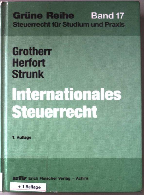 Internationales Steuerrecht. Grüne Reihe. Band 17. - Grotherr, Siegfried, Claus Herfort und Günter Strunk