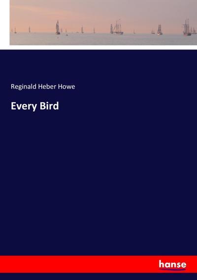 Every Bird: Reginald Heber Howe