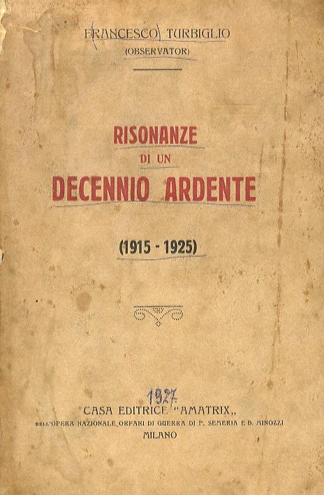 Risonanze di un decennio ardente (1915 -1925).: TURBIGLIO Francesco (Observator).