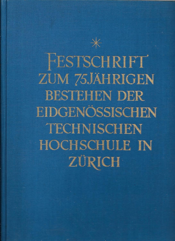 Festschrift zum 75jährigen Bestehen der Eidgenössischen Technischen: Festschrift zum 75jährigen