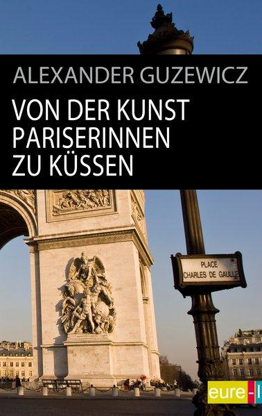 Von der Kunst Pariserinnen zu küssen (edition STADT bild) - Guzewicz, Alexander