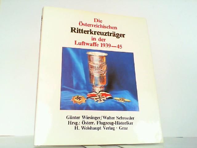 Die Österreichischen Ritterkreuzträger in der Luftwaffe 1939-1945.: Wiesinger, Günter und