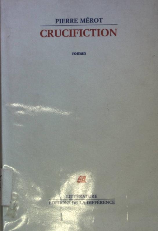 Crucifiction: roman.: Merot, Pierre: