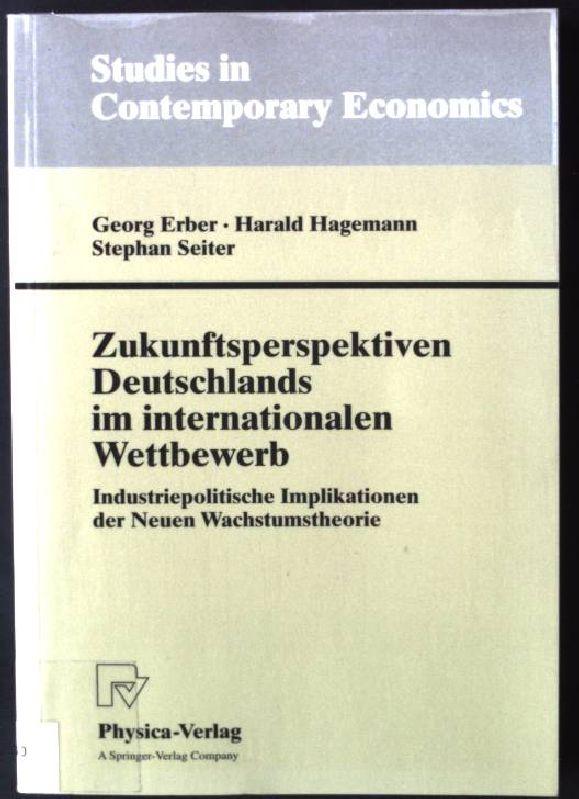 Zukunftsperspektiven Deutschlands im internationalen Wettbewerb : industriepolitische: Erber, Georg, Harald