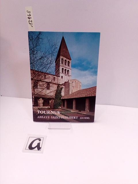 Tournus - Abbaye Saint-Philibert. Guide.: Anonym
