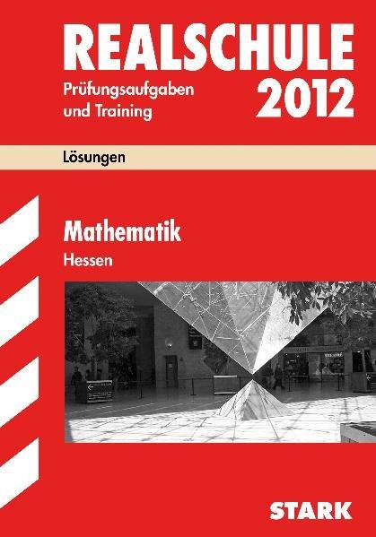 Abschluss-Prüfungsaufgaben Realschule Hessen; Lösungen Mathematik 2012 - Koch, Siegfried und Redaktion