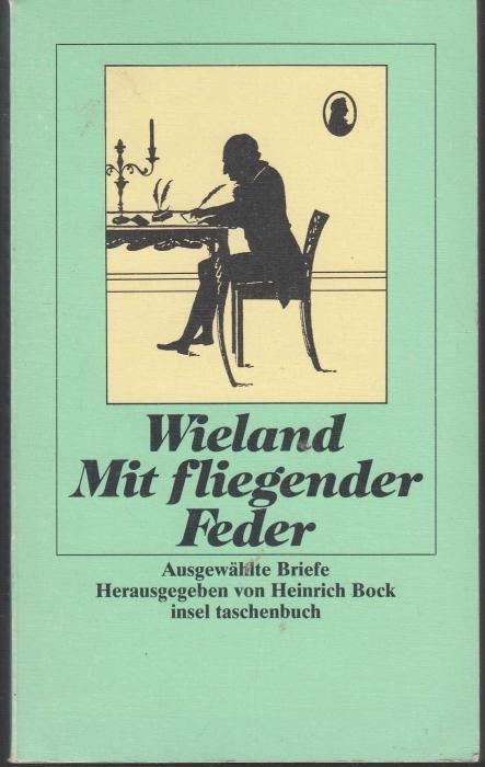 Mit fliegender Feder. Ausgewählte Briefe. Hrsg. v.: Wieland, Christoph Martin