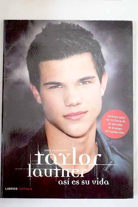 Taylor Lautner, así es su vida - Carpenter, Amy
