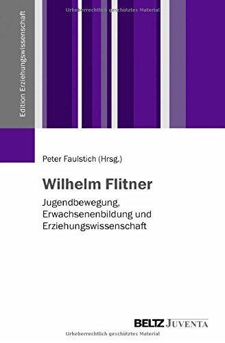 Wilhelm Flitner Jugendbewegung, Erwachsenenbildung und Erziehungswissenschaft: Peter, Faulstich: