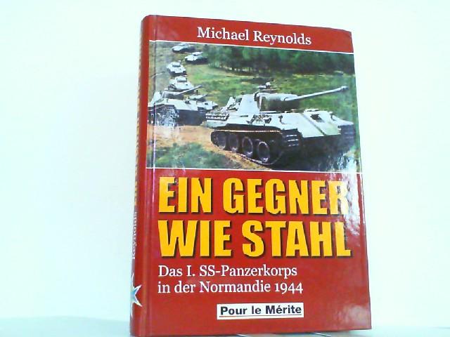 Ein Gegner wie Stahl. Das I. SS-Panzerkorps: Reynolds, Michael: