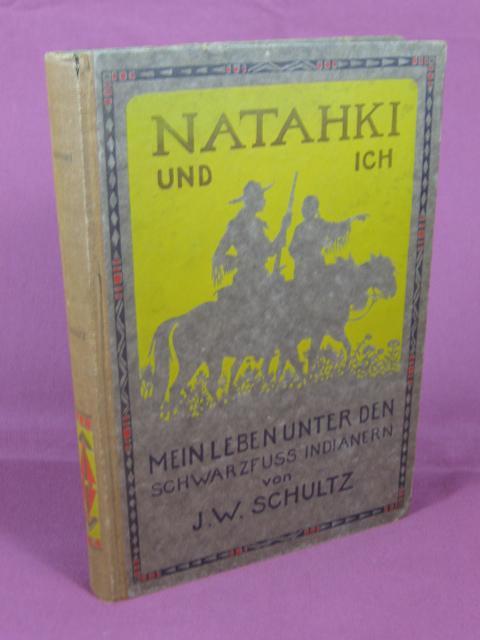 Natahki und ich. Mein Leben unter den: Schultz, J. W.: