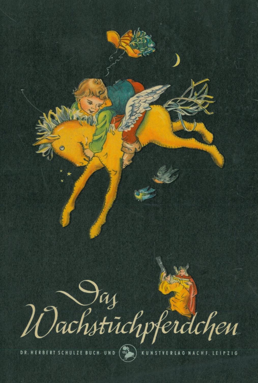 Das Wachstuchpferdchen. Eine märchenhafte Reise eines Kleinen: Fritsche, Veronika.