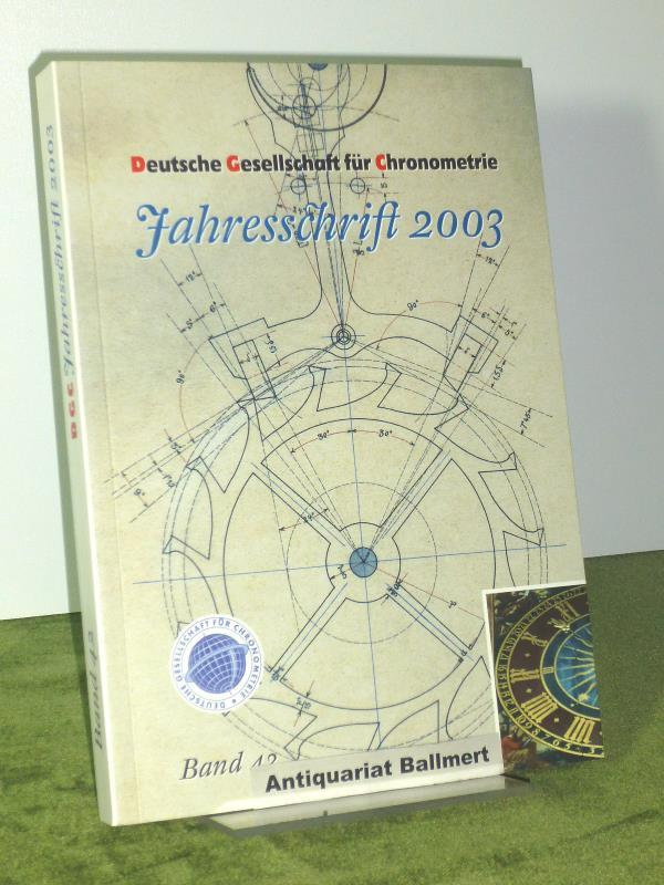 Deutsche Gesellschaft für Chronometrie Jahresschrift 2003. Band: Deutsche Gesellschaft für