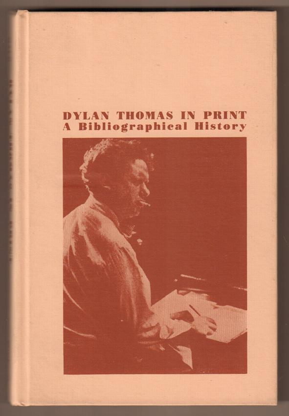 Dylan Thomas in Print. A Bibliographical History.: Maud, Ralph: