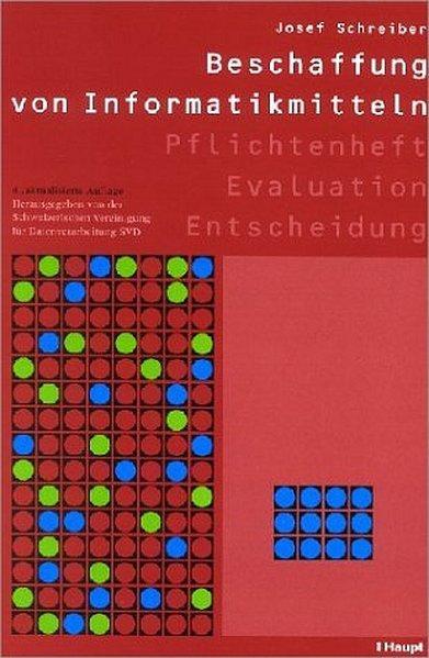 Beschaffung von Informatikmitteln: Pflichtenheft - Evaluation - Entscheidung - Schreiber, Josef