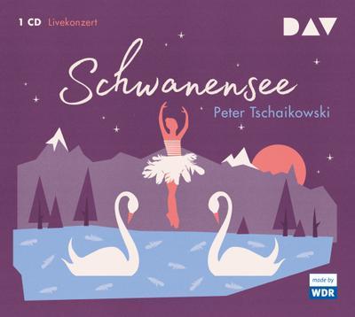Schwanensee.Livekonzert Mit Dem Wdr Sinfonieorch: Peter Tschaikowski