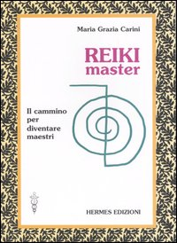 Reiki master. Il cammino per diventare maestri - Carini, M Grazia