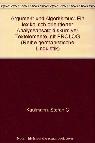 Argument und Algorithmus : ein lexikalisch orientierter: Kaufmann, Stefan C.: