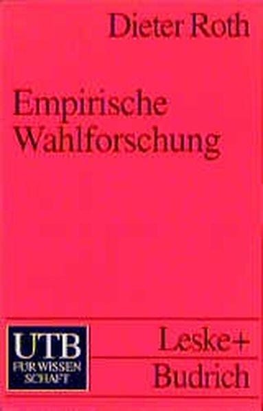 Empirische Wahlforschung. Ursprung, Theorien, Instrumente und Methoden: Roth, Dieter