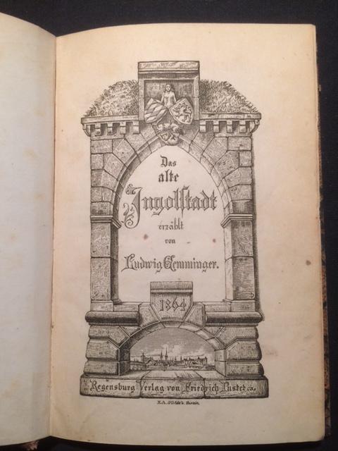 Das alte Ingolstadt. Ein Volksbuch, darin für: Ingolstädter Geschichte -