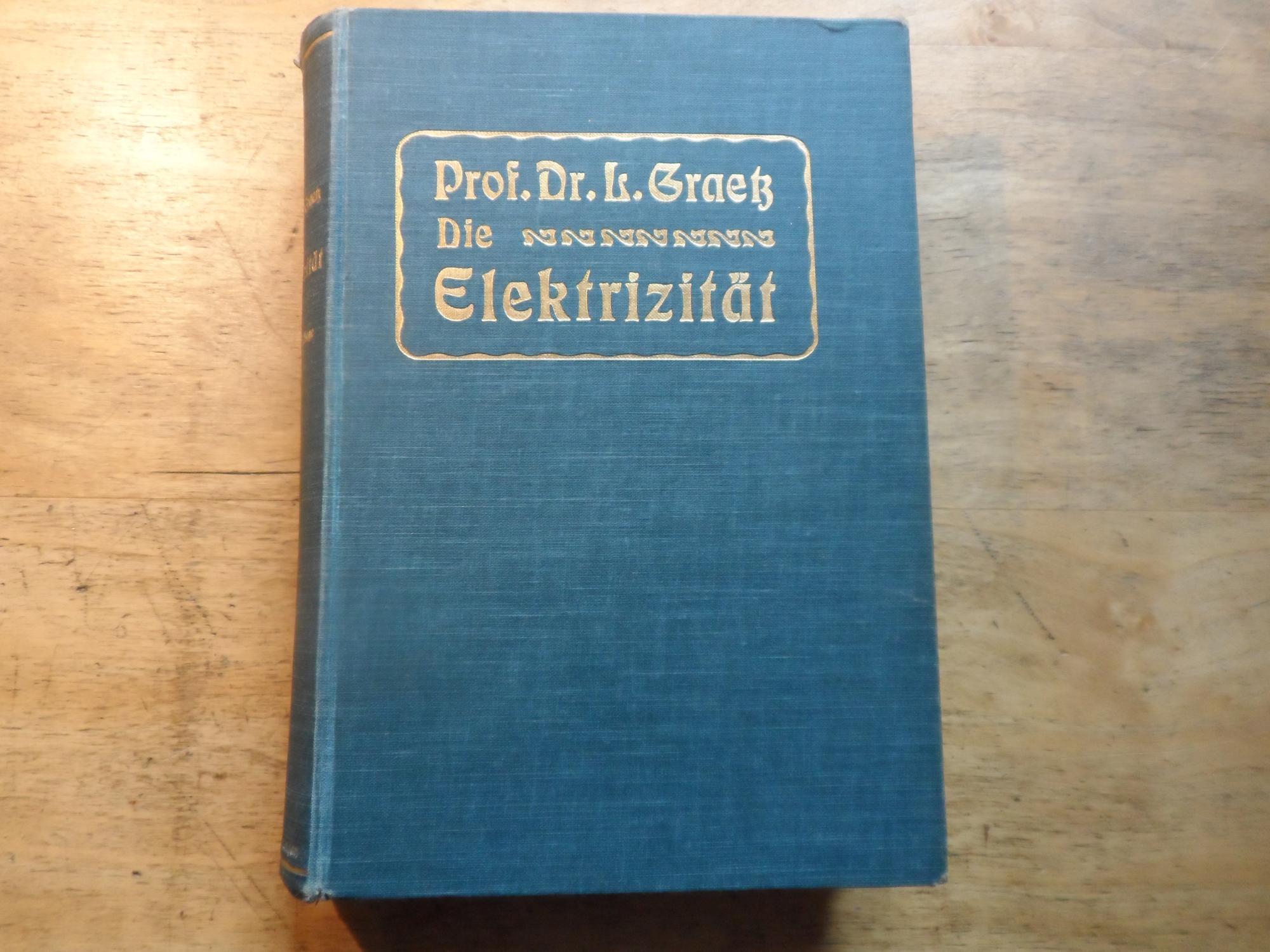 Die Elektrizität und ihre Anwendungen: Graetz,L.
