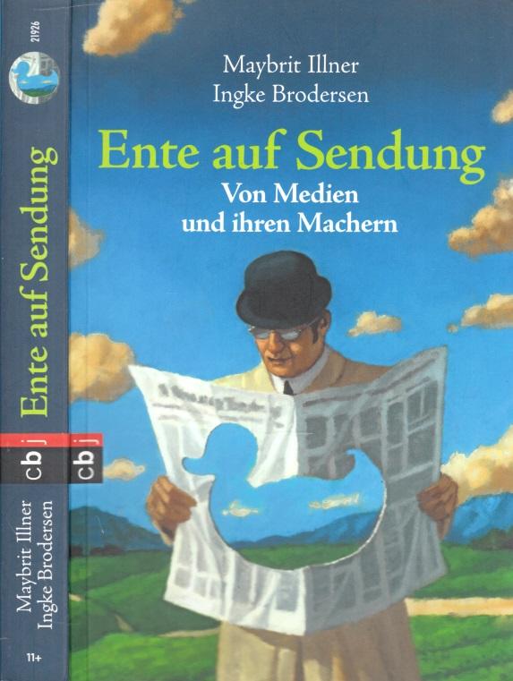 Ente auf Sendung - Von Medien und ihren Machern Mit Illustrationen von Frank Ehrler - Illner, Maybrit und Ingke Brodersen;