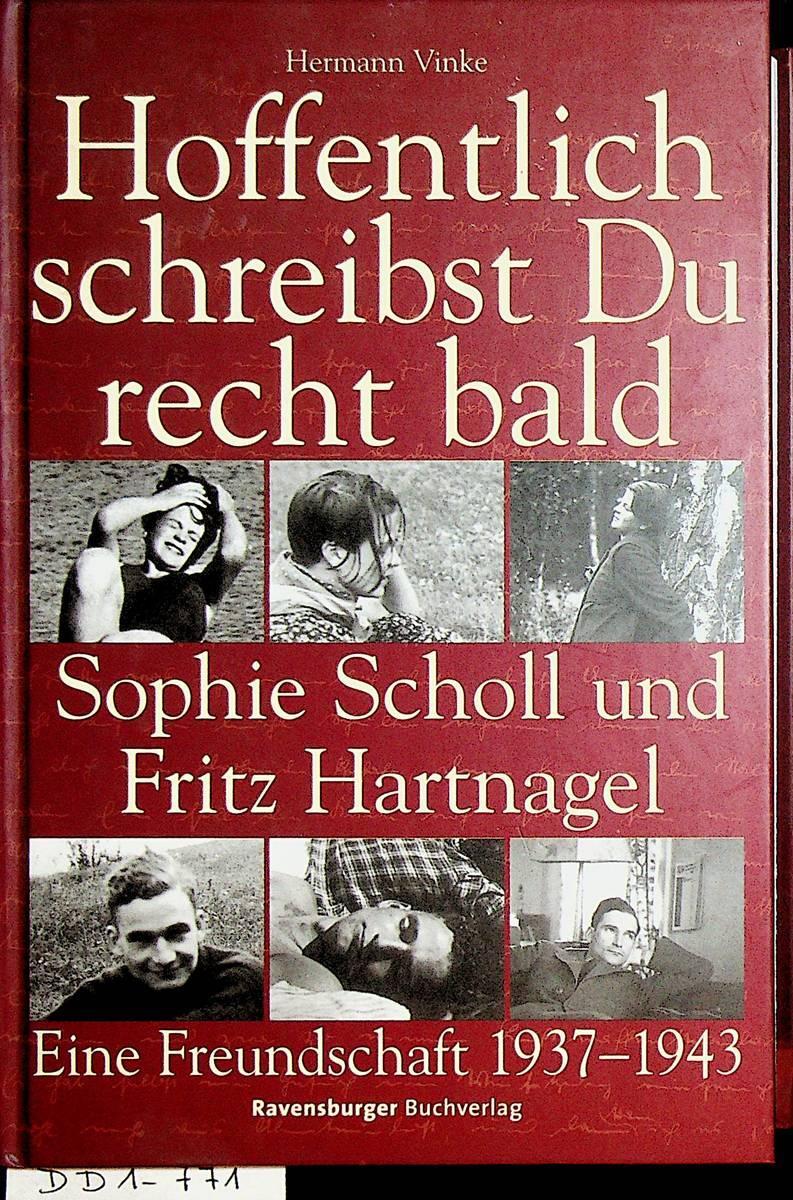 Hoffentlich schreibst du recht bald : Sophie Scholl und Fritz Hartnagel ; eine Freundschaft ; 1937 - 1943. - Vinke, Hermann