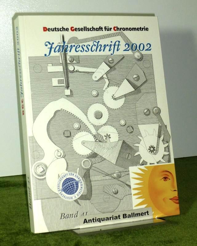 Deutsche Gesellschaft für Chronometrie Jahresschrift 2002. Band: Deutsche Gesellschaft für