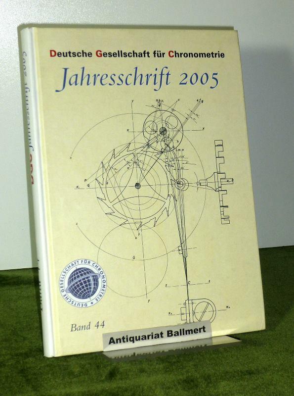 Deutsche Gesellschaft für Chronometrie Jahresschrift 2005. Band: Deutsche Gesellschaft für