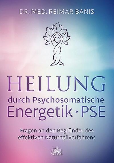Heilung durch Psychosomatische Energetik - PSE : Reimar Banis